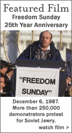 Featured Film: Freedom Sunday - 25th Anniversary - December 6th 1987. More than 250,000 demonstrators protest for Soviet Jewry. Watch Film